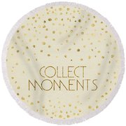 Round Beach Towel featuring the digital art Text Art Collect Moments - Glittering Gold by Melanie Viola