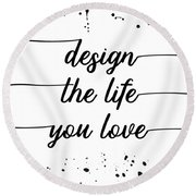 Text Art Design The Life You Love Round Beach Towel