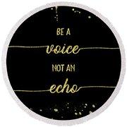 Text Art Gold Be A Voice Not An Echo Round Beach Towel