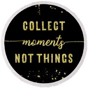 Round Beach Towel featuring the digital art Text Art Gold Collect Moments Not Things by Melanie Viola