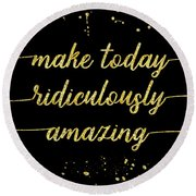 Text Art Gold Make Today Ridiculously Amazing Round Beach Towel
