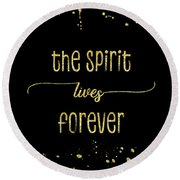 Round Beach Towel featuring the digital art Text Art Gold The Spirit Lives Forever by Melanie Viola