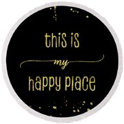 Text Art Gold This Is My Happy Place Round Beach Towel