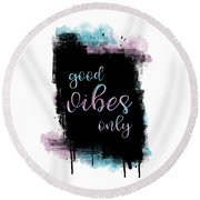 Round Beach Towel featuring the digital art Text Art Good Vibes Only by Melanie Viola