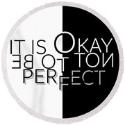 Text Art It Is Okay Not To Be Perfect Round Beach Towel
