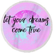Text Art Let Your Dreams Come True Round Beach Towel