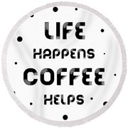 Text Art Life Happens Coffee Helps Round Beach Towel