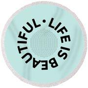 Text Art Life Is Beautiful - Carpe Diem Round Beach Towel