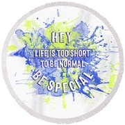 Text Art Life Is Too Short To Be Normal - Be Special Round Beach Towel