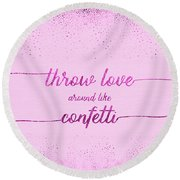 Text Art Throw Love Around Like Confetti - Glittering Pink Round Beach Towel