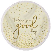 Round Beach Towel featuring the digital art Text Art Today Is A Good Day - Glittering Gold by Melanie Viola