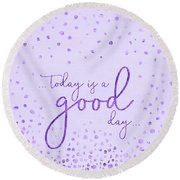 Round Beach Towel featuring the digital art Text Art Today Is A Good Day - Glittering Ultraviolet by Melanie Viola