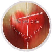 The Lord Is The Strength Of My Heart Round Beach Towel