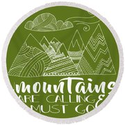 The Mountains Are Calling Round Beach Towel