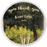 The Trouble Is You Think You Have Time Buddha Quote Round Beach Towel