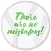 There Are No Mistakes Round Beach Towel