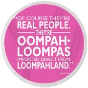 Theyre Oompa Loompas Round Beach Towel