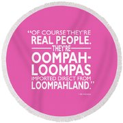 Theyre Oompa Loompas Round Beach Towel by Mark Rogan