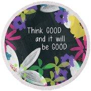 Think Good- Art By Linda Woods Round Beach Towel