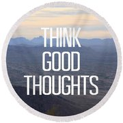 Think Good Thoughts  Round Beach Towel