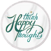 Round Beach Towel featuring the drawing Think Happy Thoughts by Cindy Garber Iverson