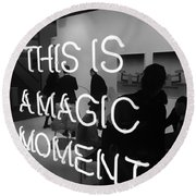 This Is A Magic Moment Round Beach Towel