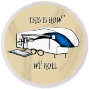 This Is How We Roll     Rv Humor Round Beach Towel