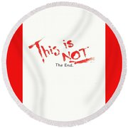 This Is Not The End Round Beach Towel