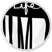 This Is The Life- Black And White Art By Linda Woods Round Beach Towel