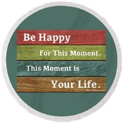 Round Beach Towel featuring the photograph This Moment Is Your Life by Zafer Gurel