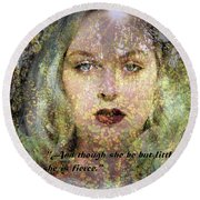 Though She Be But Little, She Is Fierce... Round Beach Towel