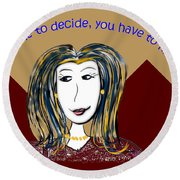 To Be Able To Decide, You Have To Know. Round Beach Towel