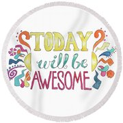 Today Will Be Awesome Round Beach Towel