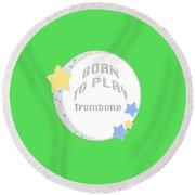 Trombone Born To Play Trombone 5675.02 Round Beach Towel