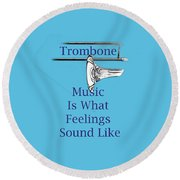 Trombone Is What Feelings Sound Like 5584.02 Round Beach Towel