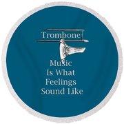 Trombone Is What Feelings Sound Like 5585.02 Round Beach Towel