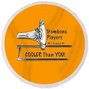 Trombone Players Are Cooler Than You Round Beach Towel