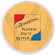 Trombone Players Do It Better 5650.02 Round Beach Towel