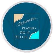 Trombone Players Do It Better 5651.02 Round Beach Towel