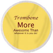 Trombones More Awesome Than You 5557.02 Round Beach Towel