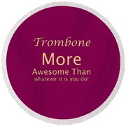 Trombones More Awesome Than You 5558.02 Round Beach Towel