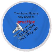 Trombones Practice When They Eat Round Beach Towel