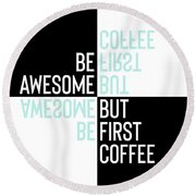 Round Beach Towel featuring the digital art Typographic Design Be Awesome - But First Coffee by Melanie Viola