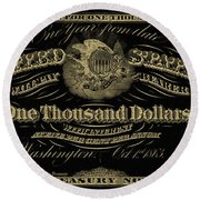 Round Beach Towel featuring the digital art U. S. One Thousand Dollar Bill - 1863 $1000 Usd Treasury Note In Gold On Black by Serge Averbukh