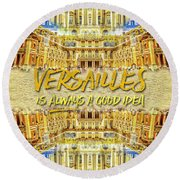 Versailles Is Always A Good Idea Paris France Round Beach Towel