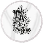 Round Beach Towel featuring the drawing Wake Up Be Awesome by Cindy Garber Iverson