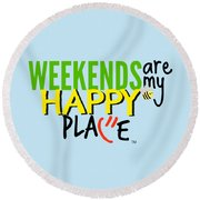 Weekends Are My Happy Place Round Beach Towel