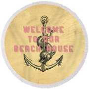 Round Beach Towel featuring the digital art Welcome To Our Beach House by Edward Fielding