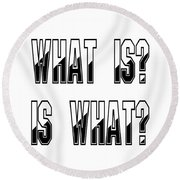 What Is? Is What? Round Beach Towel