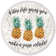 When Life Gives You Pineapple Make A Pina Colada Round Beach Towel